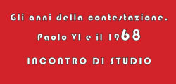 Gli anni della contestazione. Paolo VI e il 1968